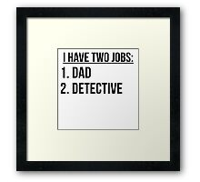 Two Jobs Dad And Detective Framed Print