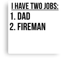 Two Jobs Dad And Fireman Canvas Print