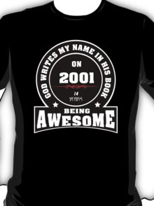 God write my name in his book on 2001.14 years being AWESOME  T-Shirt