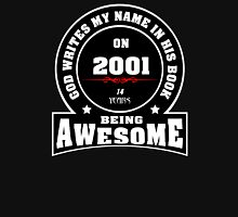 God write my name in his book on 2001.14 years being AWESOME  Unisex T-Shirt