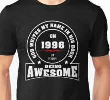 God write my name in his book on 1996.19 years being AWESOME Unisex T-Shirt