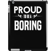 Proud to be a Boring. Show your pride if your last name or surname is Boring iPad Case/Skin