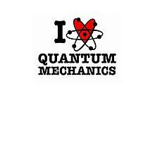 I Love Quantum Mechanics Photographic Print
