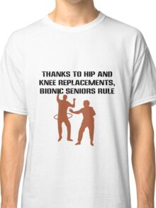 Thanks to hip and knee replacements bionic senior geek funny nerd Classic T-Shirt