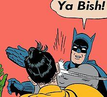 Ya Bish! by 95tilinfinity