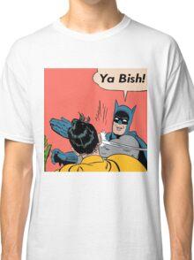 Ya Bish! Classic T-Shirt