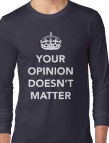 Your Opinion Doesn't Matter  RO Long Sleeve T-Shirt
