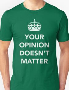 Your Opinion Doesn't Matter  RO T-Shirt