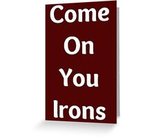 Come on you Irons Greeting Card