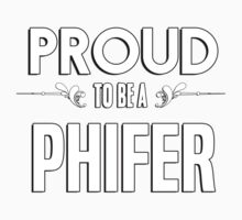 Proud to be a Phifer. Show your pride if your last name or surname is Phifer Kids Clothes