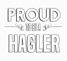 Proud to be a Hagler. Show your pride if your last name or surname is Hagler Kids Clothes