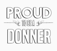 Proud to be a Donner. Show your pride if your last name or surname is Donner Kids Clothes