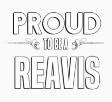Proud to be a Reavis. Show your pride if your last name or surname is Reavis Kids Clothes