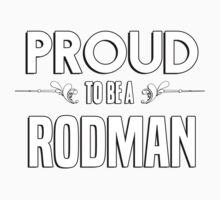Proud to be a Rodman. Show your pride if your last name or surname is Rodman Kids Clothes