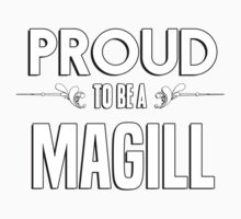 Proud to be a Magill. Show your pride if your last name or surname is Magill Kids Clothes