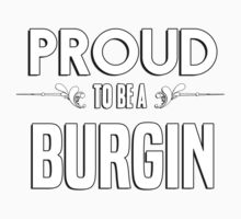 Proud to be a Burgin. Show your pride if your last name or surname is Burgin Kids Clothes