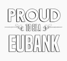 Proud to be a Eubank. Show your pride if your last name or surname is Eubank Kids Clothes