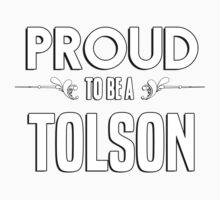 Proud to be a Tolson. Show your pride if your last name or surname is Tolson Kids Clothes