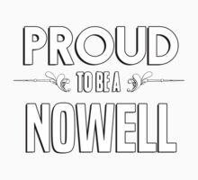 Proud to be a Nowell. Show your pride if your last name or surname is Nowell Kids Clothes