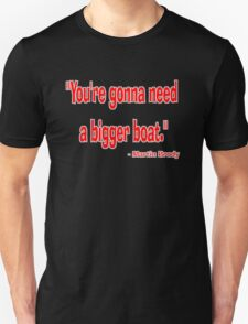 """""""You're gonna need a bigger boat."""" - Martin Brody Unisex T-Shirt"""