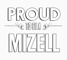 Proud to be a Mizell. Show your pride if your last name or surname is Mizell Kids Clothes