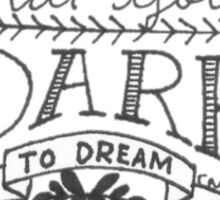 dreams that you dare to dream Sticker