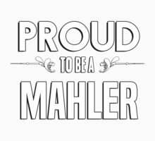 Proud to be a Mahler. Show your pride if your last name or surname is Mahler Kids Clothes