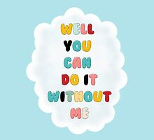 """""""Well, You Can Do It Without Me"""" by athee-fille"""