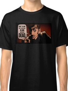 Blink and You're Dead Classic T-Shirt