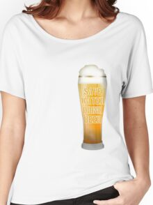 Drink Beer Women's Relaxed Fit T-Shirt