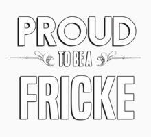 Proud to be a Fricke. Show your pride if your last name or surname is Fricke Kids Clothes