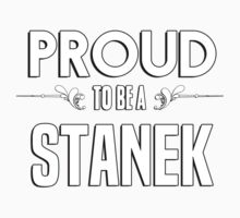 Proud to be a Stanek. Show your pride if your last name or surname is Stanek Kids Clothes