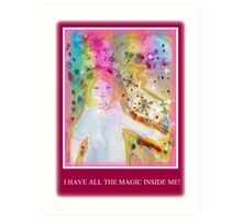 I HAVE ALL THE MAGIC INSIDE ME Art Print