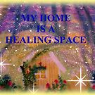 MY HOME IS A HEALING SPACE by Ella May