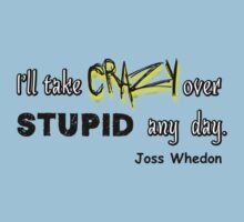 'I'll Take Crazy Over Stupid Any Day' Joss Whedon Kids Clothes