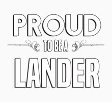 Proud to be a Lander. Show your pride if your last name or surname is Lander Kids Clothes