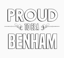 Proud to be a Benham. Show your pride if your last name or surname is Benham Kids Clothes