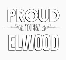 Proud to be a Elwood. Show your pride if your last name or surname is Elwood Kids Clothes