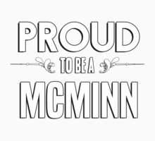 Proud to be a Mcminn. Show your pride if your last name or surname is Mcminn Kids Clothes