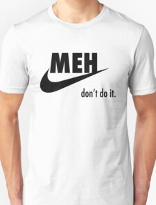 MEH - Don't do it. T-Shirt