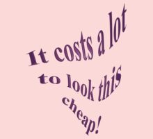 It Costs A Lot To Look This Cheap! by Mike Paget