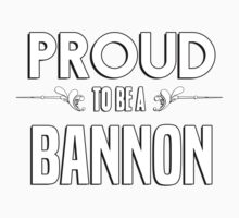 Proud to be a Bannon. Show your pride if your last name or surname is Bannon Kids Clothes