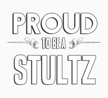 Proud to be a Stultz. Show your pride if your last name or surname is Stultz Kids Clothes