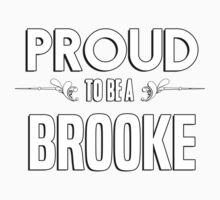 Proud to be a Brooke. Show your pride if your last name or surname is Brooke Kids Clothes