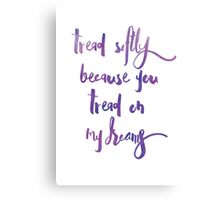 Tread softly because you tread on my dreams - Yates, watercolour typography hand-written Canvas Print