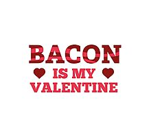 Bacon Is My Valentine Photographic Print