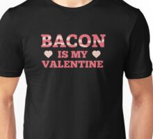 Bacon Is My Valentine Unisex T-Shirt