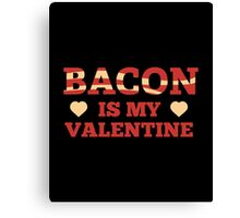 Bacon Is My Valentine Canvas Print