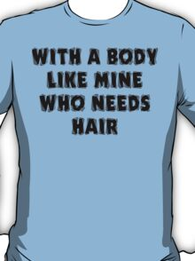 """Funny Dad Father's Day """"With A Body Like Mine Who Needs Hair"""" T-Shirt"""