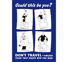 Don't Travel Unless It Helps Win The War -- WWII Photographic Print